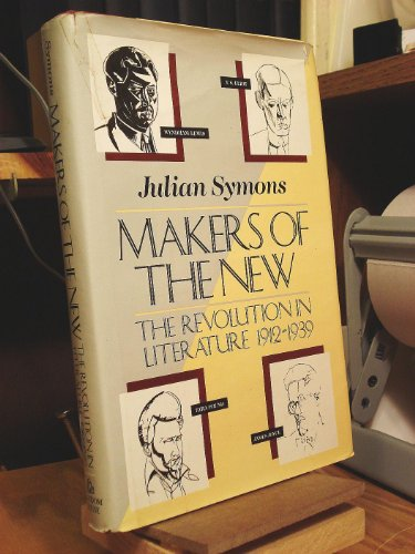 Makers of the New: The Revolution in Literature, 1912-1939. Julian Symons.
