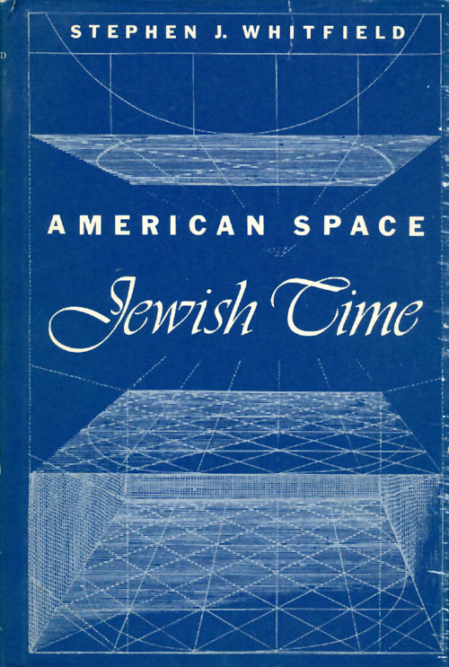 American Space, Jewish Time. Stephen J. Whitfield.