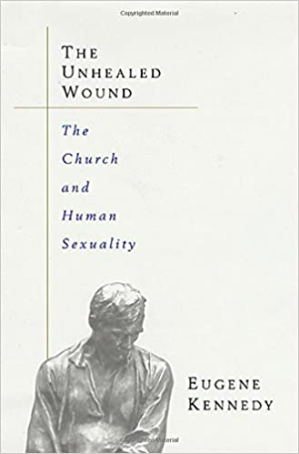 The Unhealed Wound: The Church, the Priesthood, and the Question of Sexuality. Eugene Kennedy.