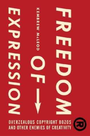 Freedom of Expression (R): Overzealous Copyright Bozos and Other Enemies of Creativity. Kembrew Mcleod.