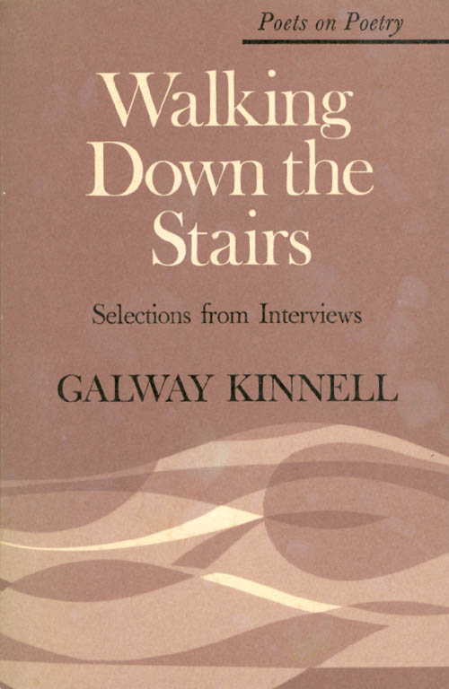 Walking Down the Stairs: Selections from Interviews. Galway Kinnell.