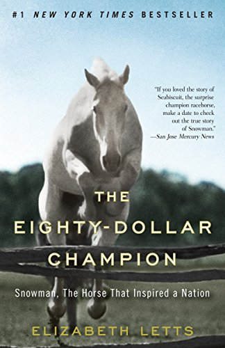 The Eighty-Dollar Champion: Snowman, The Horse That Inspired a Nation. Elizabeth Letts.