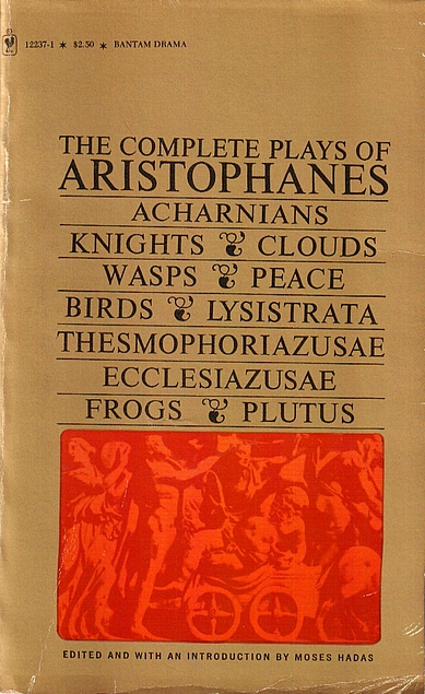 The Complete Plays of Aristophanes. Aristophanes, Moses Hadas, B. B. Rogers, R. H. Webb, Jack Lindsay.