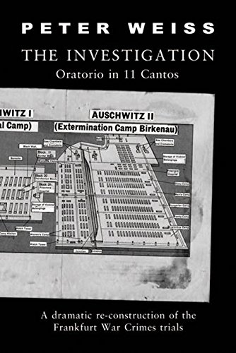 The Investigation : Oratorio in 11 Cantos (A dramatic re-construction of the Frankfurt War Crimes trials). Peter Weiss.