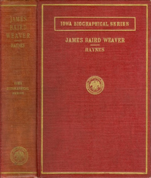 James Baird Weaver (Iowa Biographical Series). Fred E. Haynes.