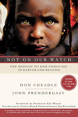 Not on Our Watch: The Mission to End Genocide in Darfur and Beyond. Don Cheadle, John Prendergast.