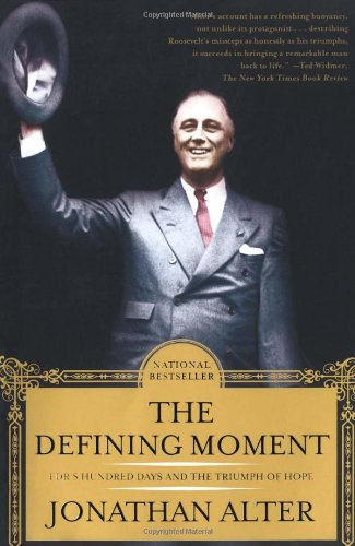 The Defining Moment: FDR's Hundred Days and the Triumph of Hope. Jonathan Alter.