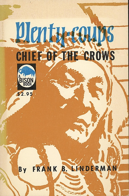 Plenty-Coups: Chief of the Crows. Frank B. Linderman.