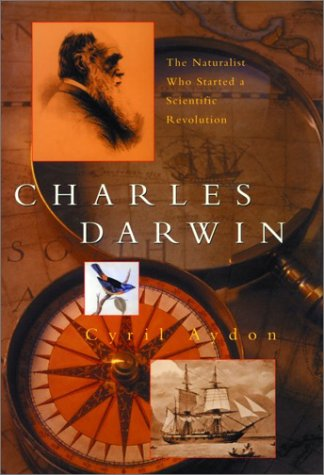 Charles Darwin: The Naturalist Who Started a Scientific Revolution. Cyril Aydon.