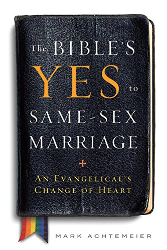 The Bible's Yes to Same-Sex Marriage: An Evangelical's Change of Heart. Mark Achtemeier.