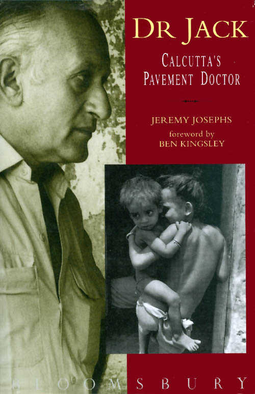 Dr. Jack : Calcutta's Pavement Doctor. Jeremy Josephs, Ben Kingsley, foreword.