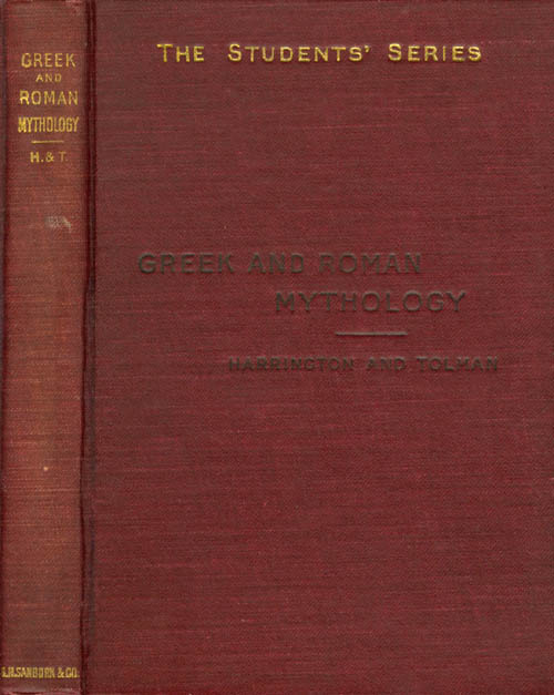 Greek and Roman Mythology - Based on Steuding's Griechische und Römische Mythologie (The Students' Series of Latin Classics). Karl Pomeroy Harrington, Herbert Cushing Tolman.