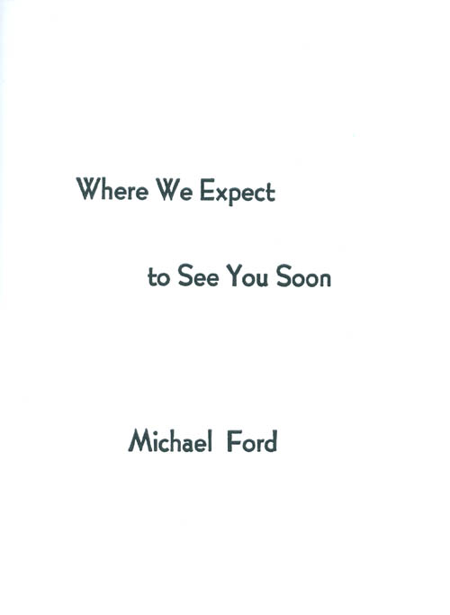Where We Expect to See You Soon. Michael Ford.
