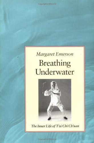Breathing Underwater: The Inner Life of Tai Chi Chuan. Margaret Emerson.