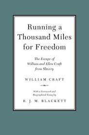 Running a Thousand Miles for Freedom: The Escape of William and Ellen Craft from Slavery. William Craft.