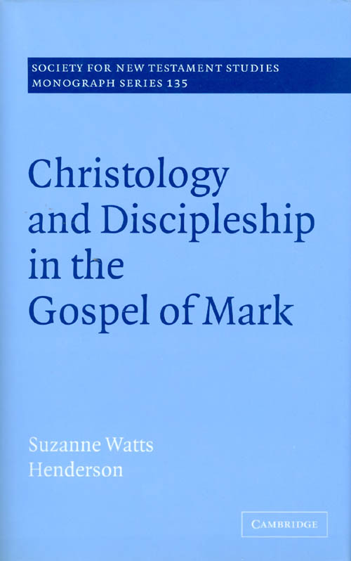 Christology and Discipleship in the Gospel of Mark. Suzanne Watts Henderson.