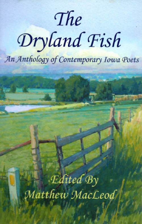 The Dryland Fish: An Anthology of Contemporary Iowa Poets. Matthew MacLeod.