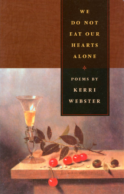 We Do Not Eat Our Hearts Alone. Kerri Webster.