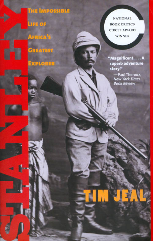 Stanley: The Impossible Life of Africa's Greatest Explorer. Tim Jeal.