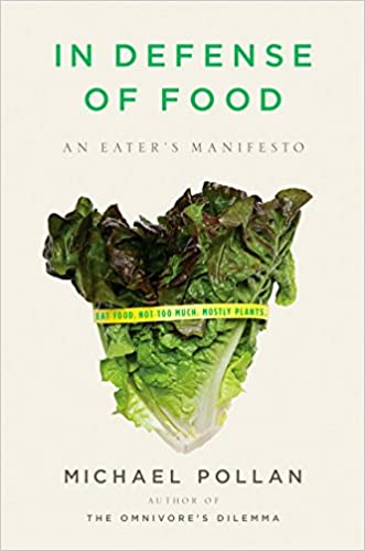 In Defense of Food: An Eater's Manifesto. Michael Pollan.