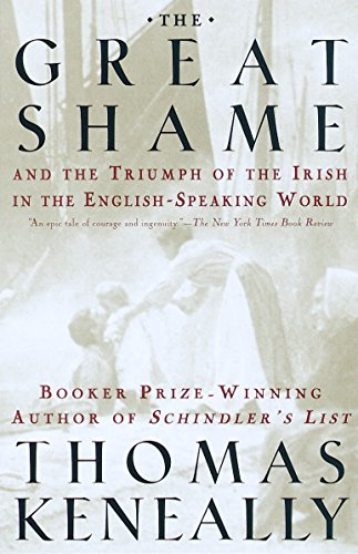 The Great Shame and the Triumph of the Irish in the English-Speaking World. Thomas Keneally.
