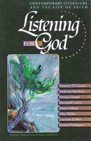 Listening for God, Vol 1: Contemporary Literature and the Life of Faith. Paula J. Carlson.