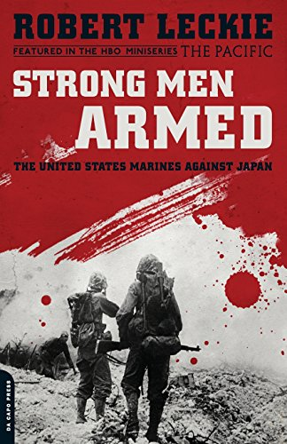 Strong Men Armed: The United States Marines Against Japan. Robert Leckie.