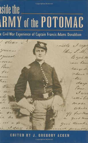 Inside the Army of the Potomac: The Civil War Experience of Captain Francis Adams Donaldson. J. Gregory Acken, Francis Adams Donaldson.