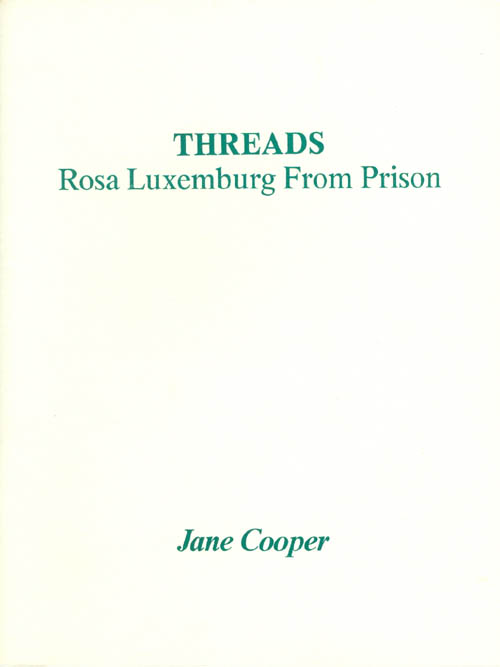 Threads: Rosa Luxemburg from Prison. Jane Cooper.
