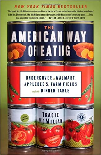 The American Way of Eating: Undercover at Walmart, Applebee's, Farm Fields and the Dinner Table. Tracie McMillan.