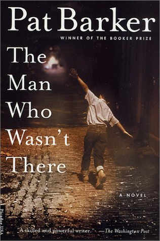 The Man Who Wasn't There. Pat Barker.