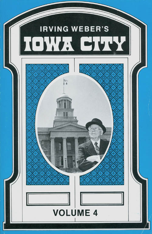 Irving Weber's Iowa City : Volume 4. Irving Weber.