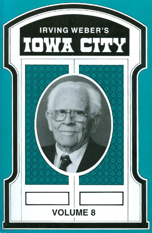 Irving Weber's Iowa City : Volume 8. Irving Weber.