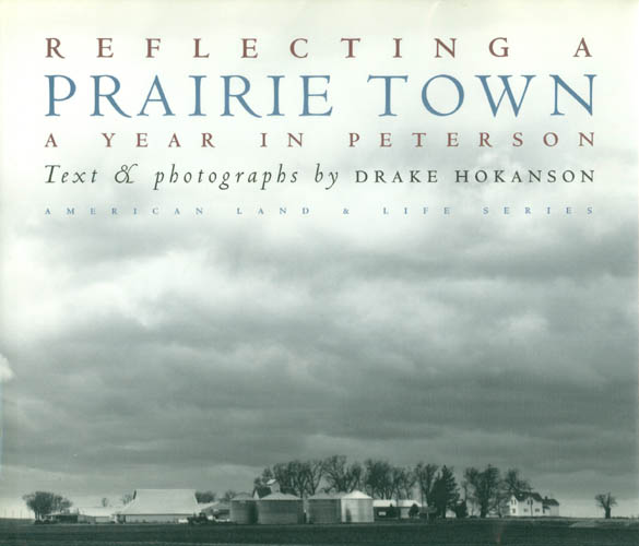 Reflecting a Prairie Town: A Year in Peterson. Drake Hokanson.