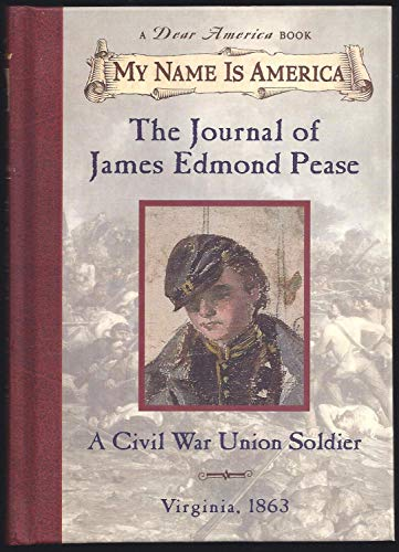 The Journal of James Edmond Pease: A Civil War Union Soldier, Virginia, 1863 (My Name is America). Jim Murphy.