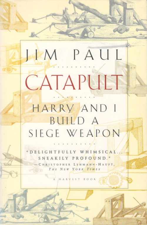 Catapult: Harry and I Build a Siege Weapon. Jim Paul.