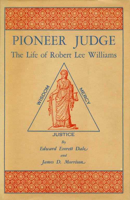 Pioneer Judge: The Life of Robert Lee Williams. Edward Everett Dale, James D. Morrison.
