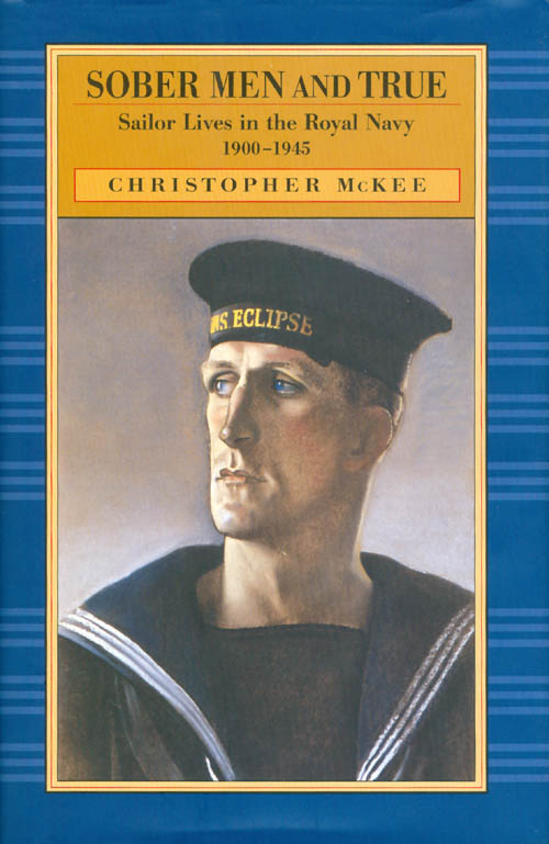 Sober Men and True: Sailor Lives in the Royal Navy, 1900-1945. Christopher McKee.