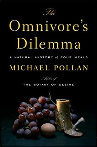 The Omnivore's Dilemma: A Natural History of Four Meals. Michael Pollan.