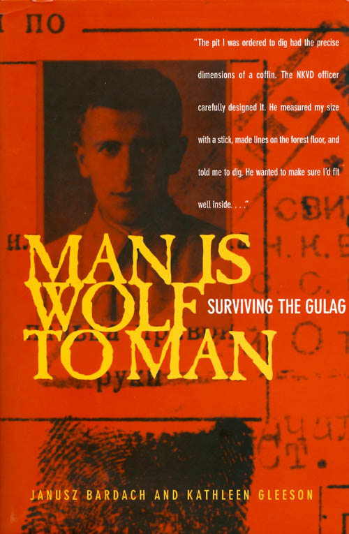Man Is Wolf to Man: Surviving the Gulag. Janusz Bardach, Kathleen Gleeson.