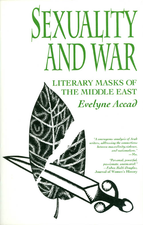 Sexuality and War: Literary Masks of the Middle East. Evelyne Accad.