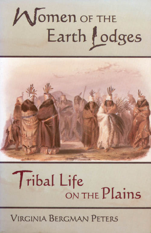 Women of the Earth Lodges: Tribal Life on the Plains. Virginia Bergman Peters.