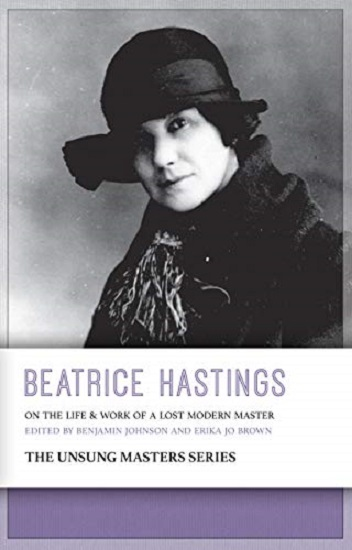Beatrice Hastings: On the Life and Work of a Lost Modern Master. Benjamin Johnson, Erika Jo Brown.