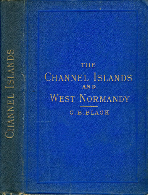The Channel Islands and West Normandy. C. B. Black.