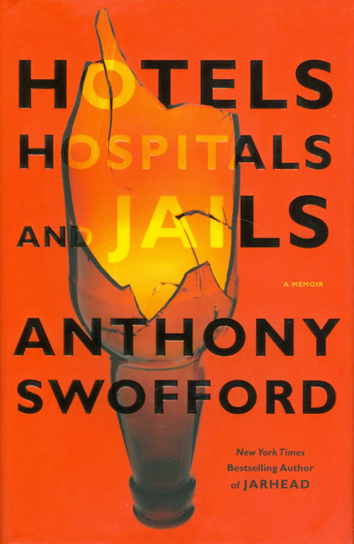 Hotels, Hospitals, and Jails: A Memoir. Anthony Swofford.
