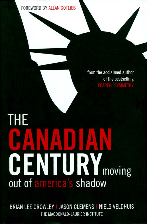 The Canadian Century: Moving Out of America's Shadow. Brian Lee Crowley, Jason Clemens, Niels Veldhuis.
