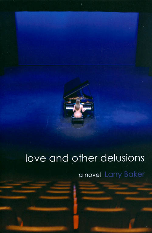 Love and Other Delusions. Larry Baker.
