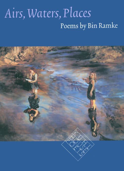 Airs, Waters, Places: Poems. Bin Ramke.