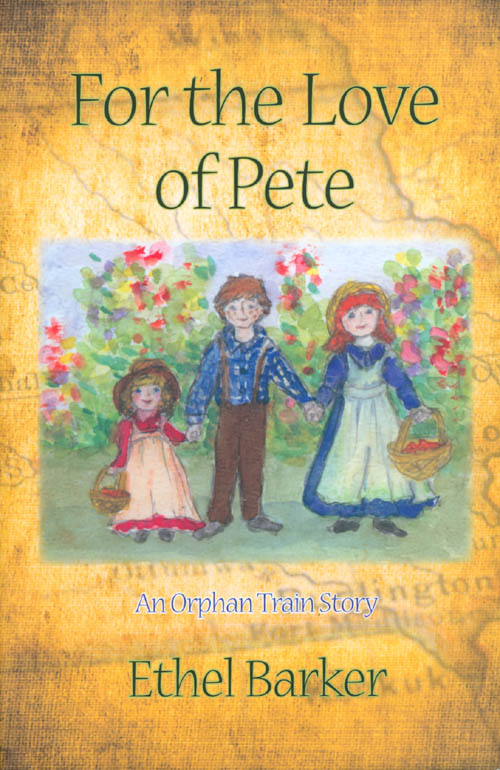 For the Love of Pete : An Orphan Train Story. Ethel Barker.