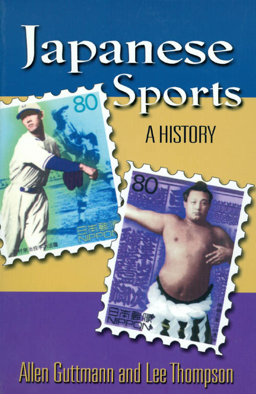 Japanese Sports: A History. Allen Guttmann, Lee Thompson.